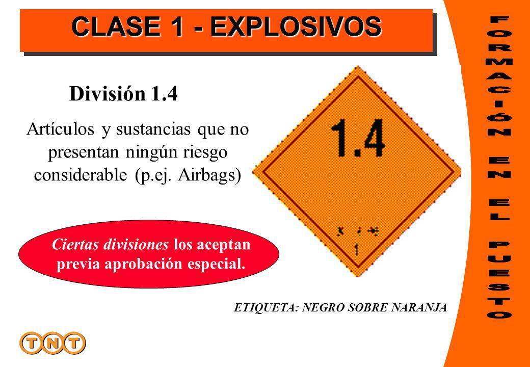 División 1.4 Artículos y sustancias que no presentan ningún riesgo considerable (p.ej. Airbags) ETIQUETA: NEGRO SOBRE NARANJA Ciertas divisiones los a