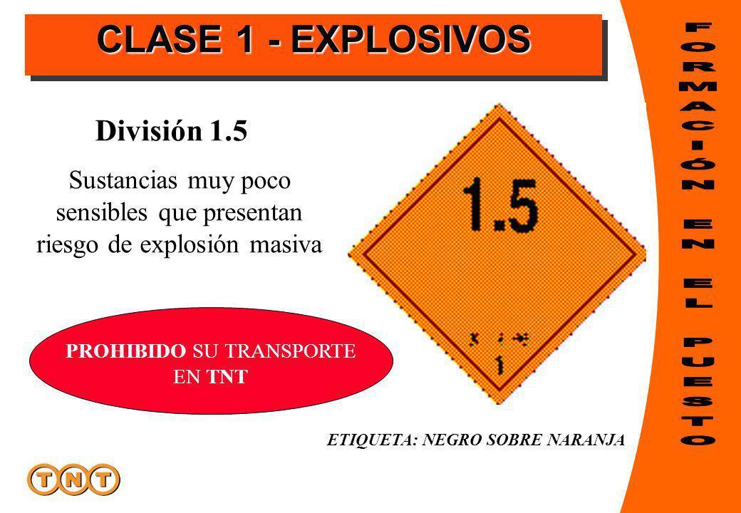 ETIQUETA: NEGRO SOBRE NARANJA División 1.5 Sustancias muy poco sensibles que presentan riesgo de explosión masiva PROHIBIDO SU TRANSPORTE EN TNT CLASE 1 - EXPLOSIVOS