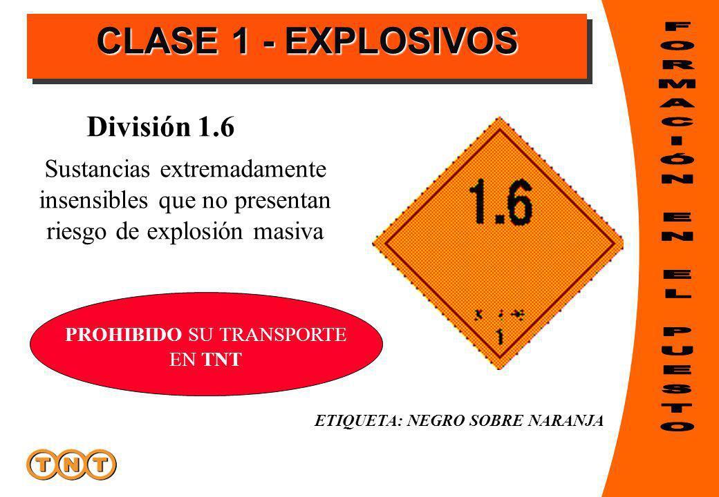 ETIQUETA: NEGRO SOBRE NARANJA División 1.6 Sustancias extremadamente insensibles que no presentan riesgo de explosión masiva PROHIBIDO SU TRANSPORTE EN TNT CLASE 1 - EXPLOSIVOS