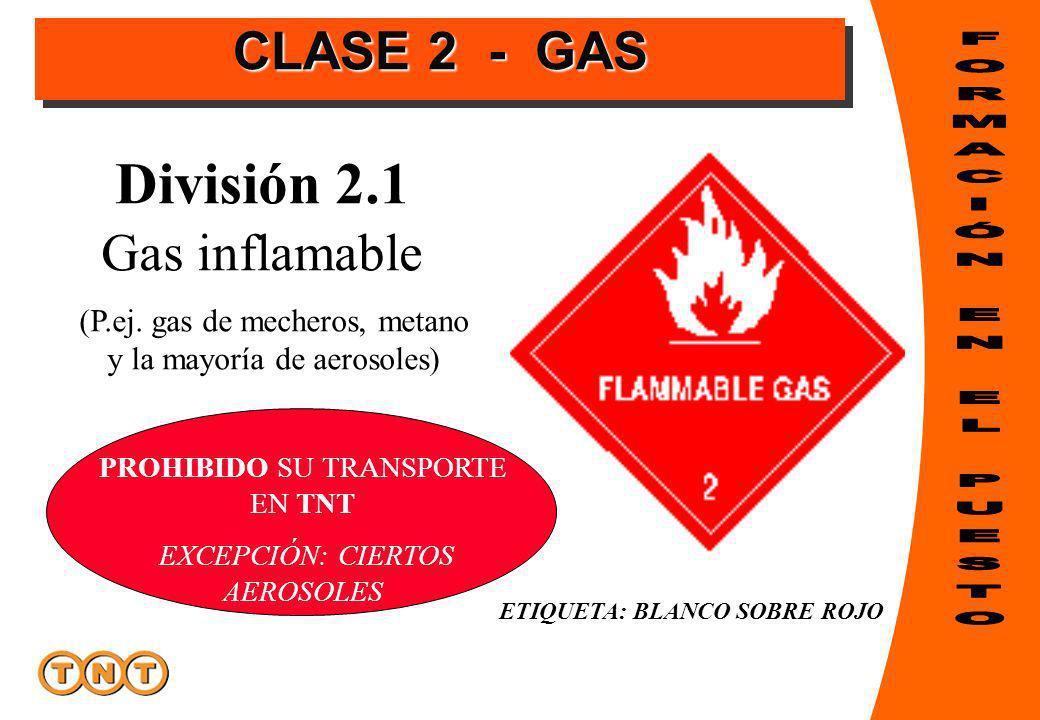 División 2.1 Gas inflamable (P.ej. gas de mecheros, metano y la mayoría de aerosoles) ETIQUETA: BLANCO SOBRE ROJO PROHIBIDO SU TRANSPORTE EN TNT EXCEP