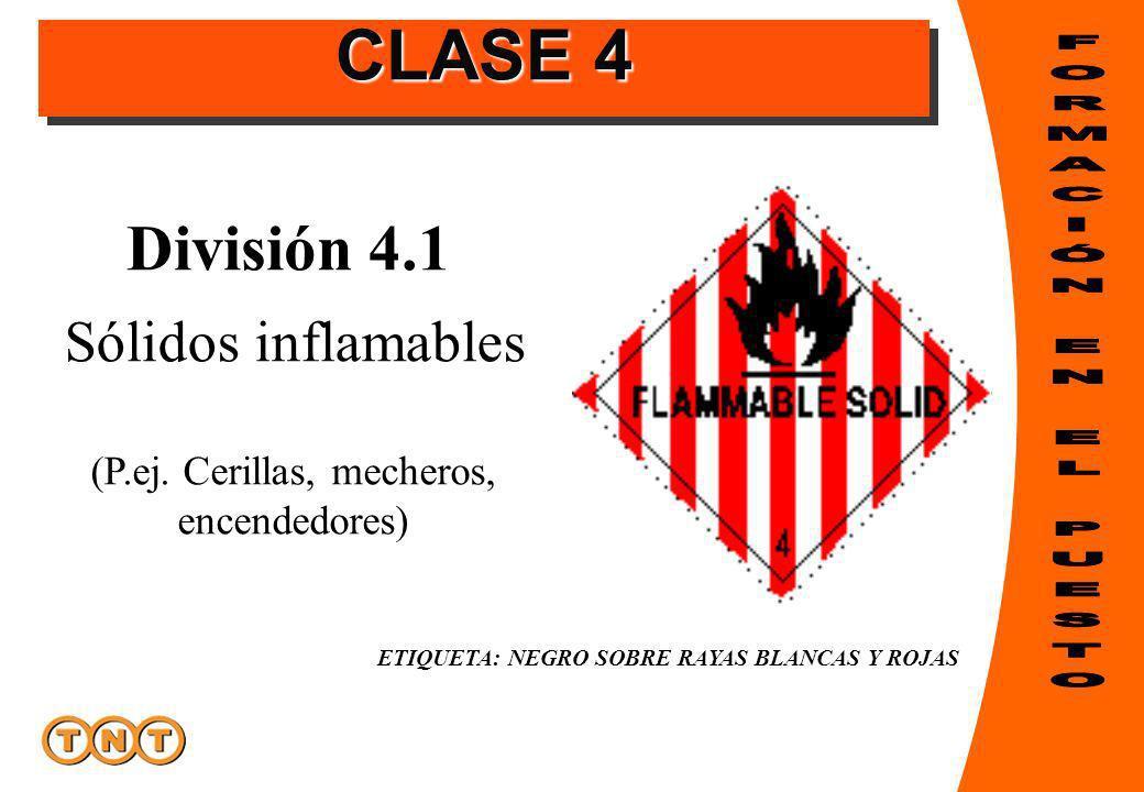 División 4.1 ETIQUETA: NEGRO SOBRE RAYAS BLANCAS Y ROJAS Sólidos inflamables (P.ej. Cerillas, mecheros, encendedores) CLASE 4