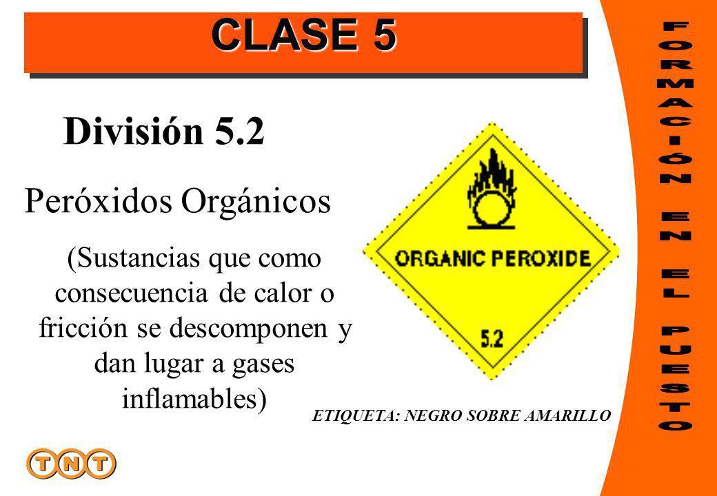 ETIQUETA: NEGRO SOBRE AMARILLO División 5.2 Peróxidos Orgánicos (Sustancias que como consecuencia de calor o fricción se descomponen y dan lugar a gases inflamables) CLASE 5