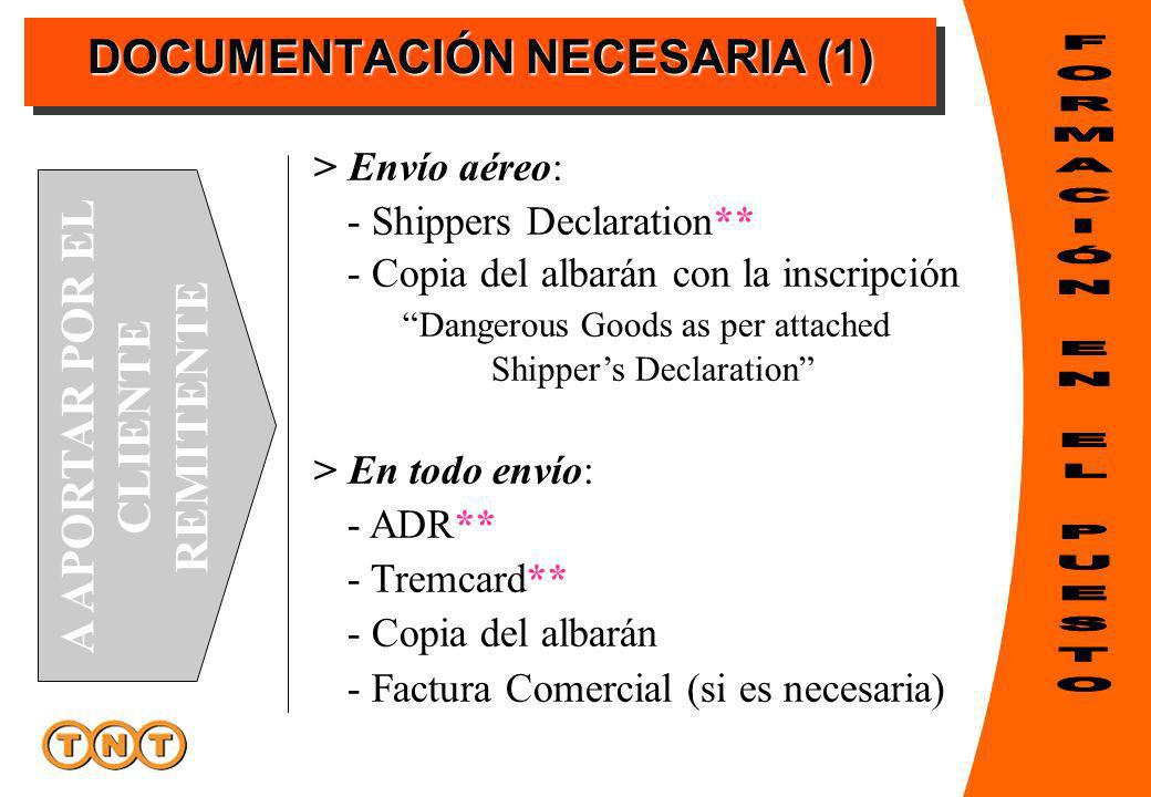 DOCUMENTACIÓN NECESARIA (1) > Envío aéreo: - Shippers Declaration** - Copia del albarán con la inscripción Dangerous Goods as per attached Shippers De
