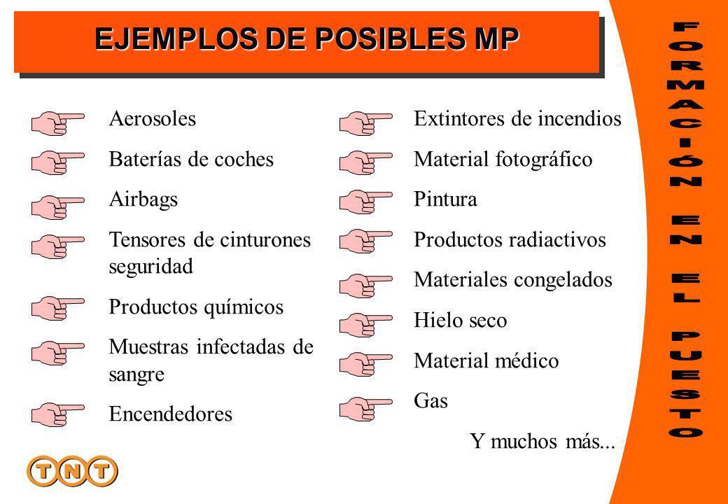 EJEMPLOS DE POSIBLES MP Aerosoles Baterías de coches Airbags Tensores de cinturones seguridad Productos químicos Muestras infectadas de sangre Encende