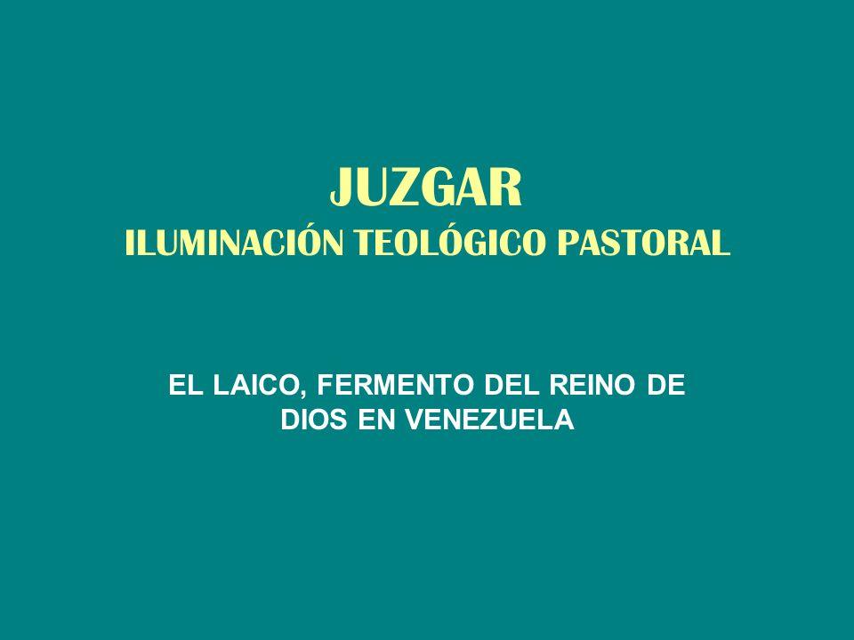 JUZGAR ILUMINACIÓN TEOLÓGICO PASTORAL EL LAICO, FERMENTO DEL REINO DE DIOS EN VENEZUELA