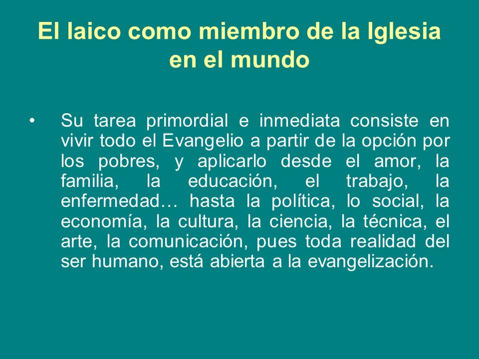 El laico como miembro de la Iglesia en el mundo Su tarea primordial e inmediata consiste en vivir todo el Evangelio a partir de la opción por los pobr