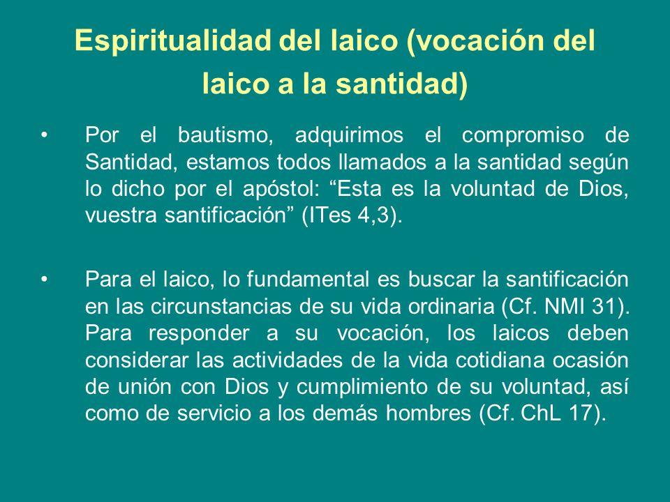 Espiritualidad del laico (vocación del laico a la santidad) Por el bautismo, adquirimos el compromiso de Santidad, estamos todos llamados a la santida