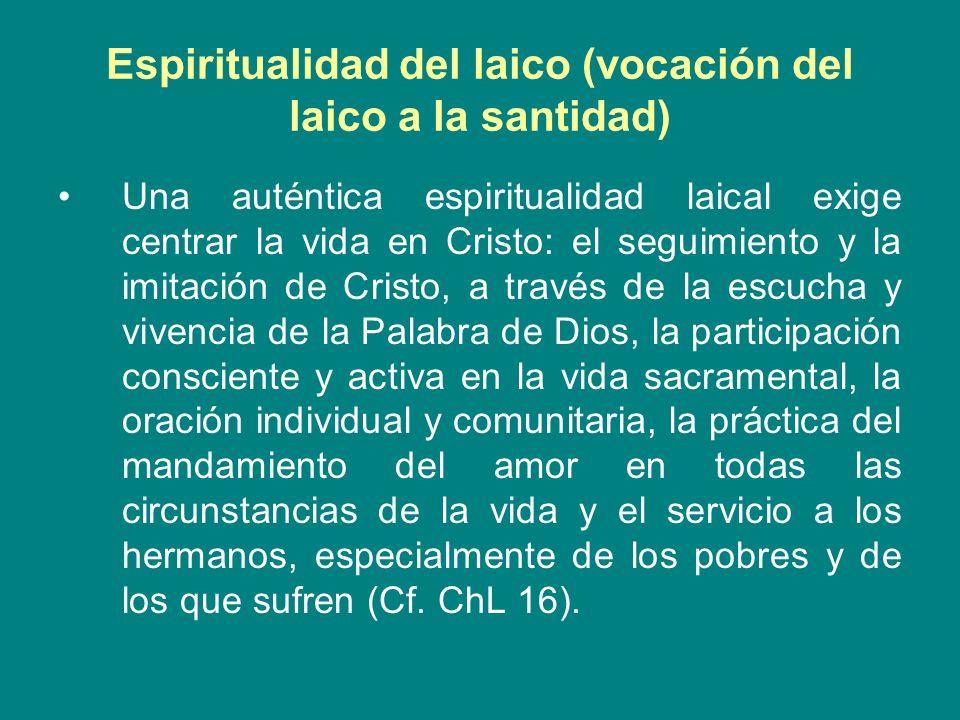 Espiritualidad del laico (vocación del laico a la santidad) Una auténtica espiritualidad laical exige centrar la vida en Cristo: el seguimiento y la i