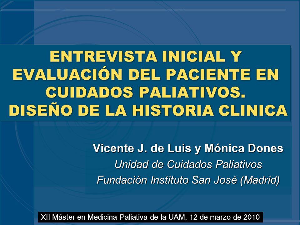 XII Máster en Medicina Paliativa de la UAM, 12 de marzo de 2010 ENTREVISTA INICIAL Y EVALUACIÓN DEL PACIENTE EN CUIDADOS PALIATIVOS. DISEÑO DE LA HIST