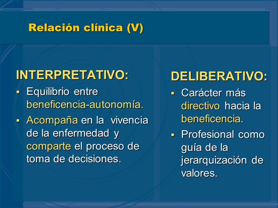 Relación clínica (V) INTERPRETATIVO: Equilibrio entre beneficencia-autonomía. Equilibrio entre beneficencia-autonomía. Acompaña en la vivencia de la e