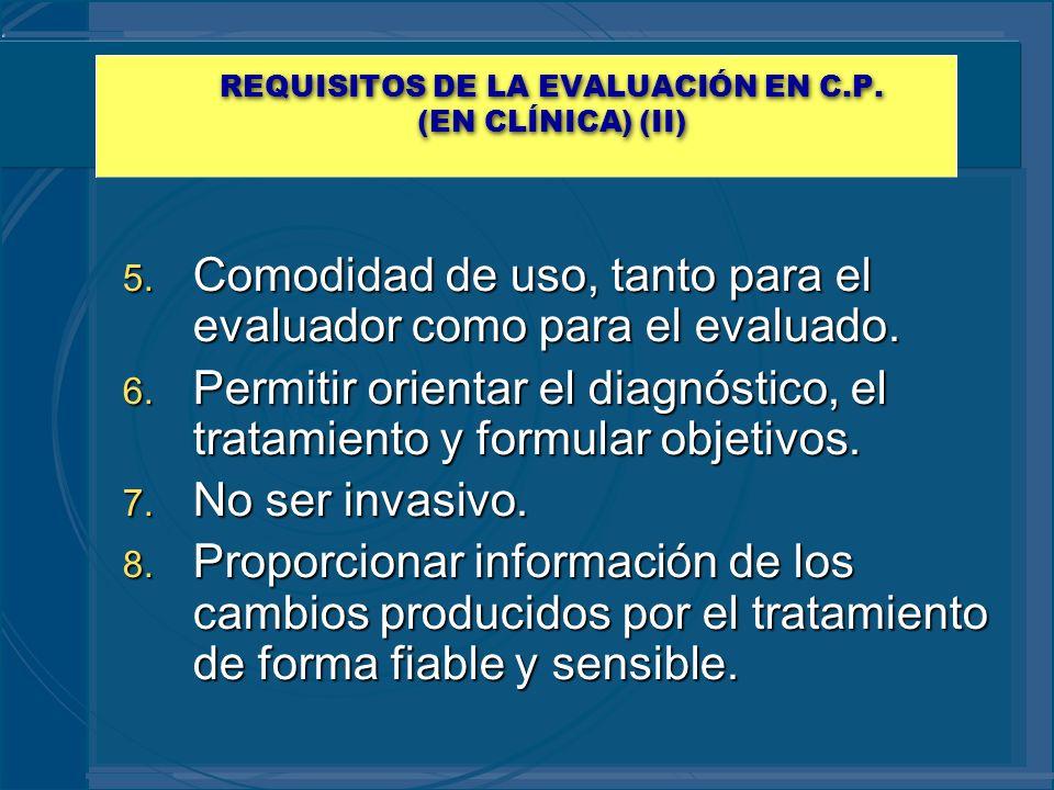 REQUISITOS DE LA EVALUACIÓN EN C.P. (EN CLÍNICA) (II) 5. Comodidad de uso, tanto para el evaluador como para el evaluado. 6. Permitir orientar el diag