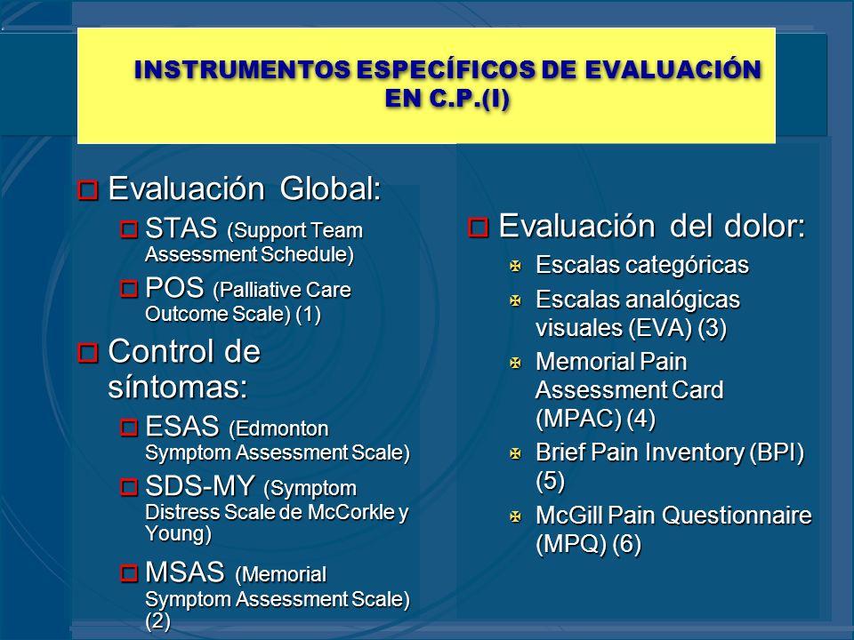 INSTRUMENTOS ESPECÍFICOS DE EVALUACIÓN EN C.P.(I) o Evaluación Global: o STAS (Support Team Assessment Schedule) o POS (Palliative Care Outcome Scale)