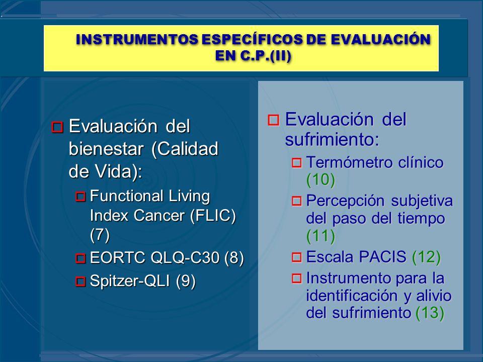 INSTRUMENTOS ESPECÍFICOS DE EVALUACIÓN EN C.P.(II) o Evaluación del bienestar (Calidad de Vida): o Functional Living Index Cancer (FLIC) (7) o EORTC Q