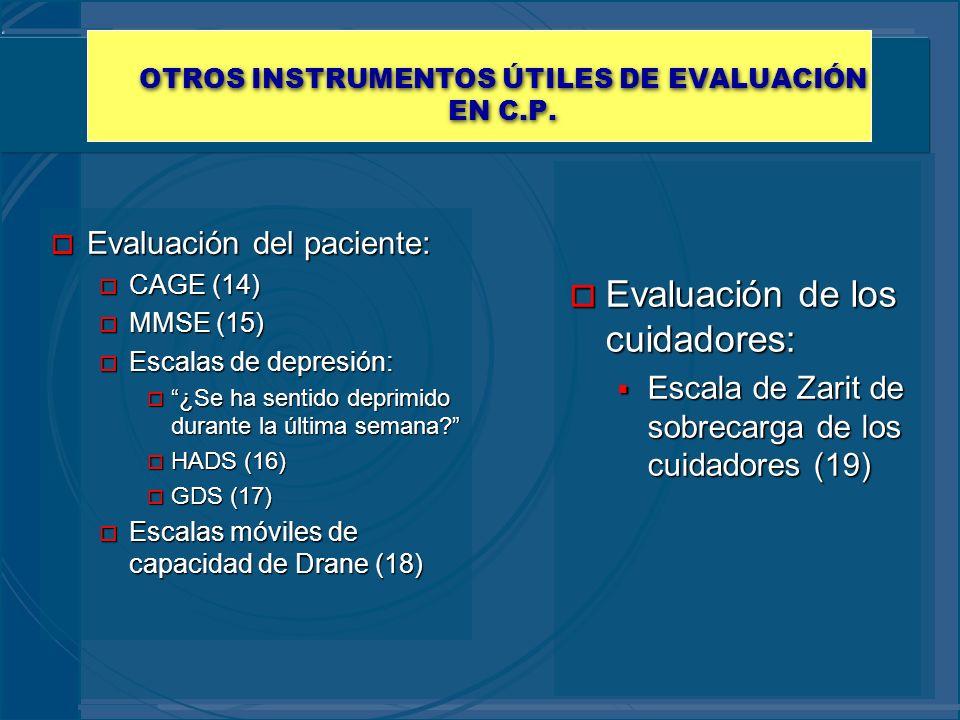 OTROS INSTRUMENTOS ÚTILES DE EVALUACIÓN EN C.P. o Evaluación del paciente: o CAGE (14) o MMSE (15) o Escalas de depresión: o ¿Se ha sentido deprimido