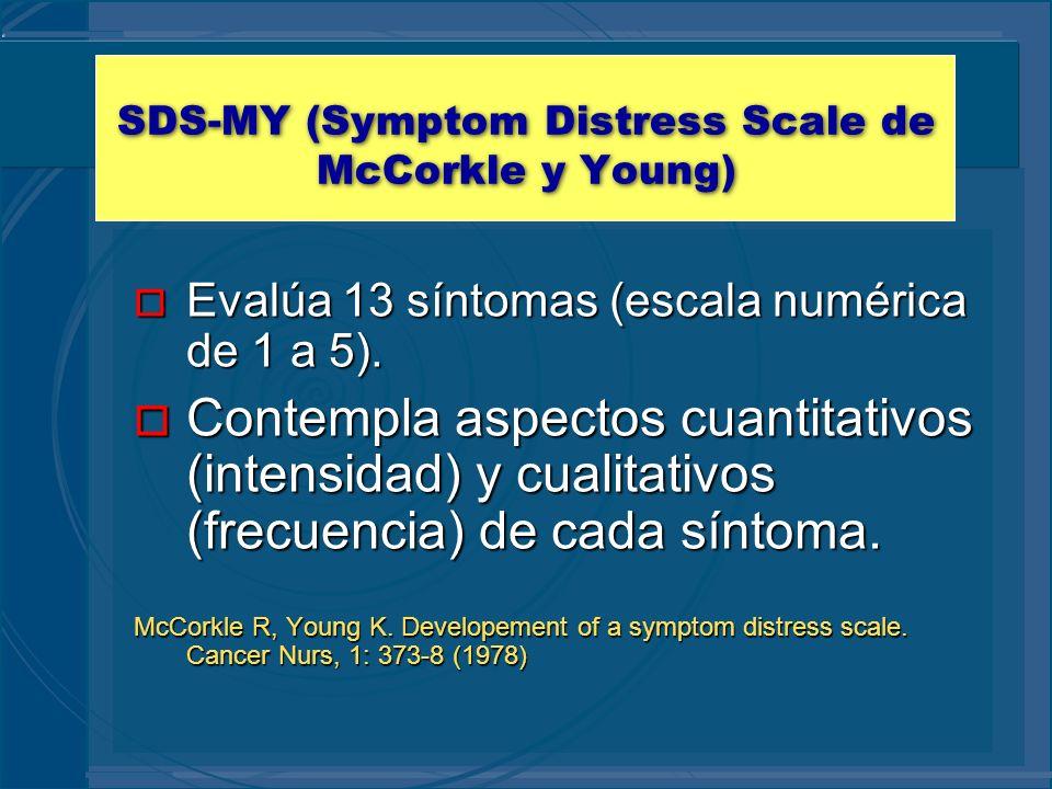 SDS-MY (Symptom Distress Scale de McCorkle y Young) o Evalúa 13 síntomas (escala numérica de 1 a 5). o Contempla aspectos cuantitativos (intensidad) y