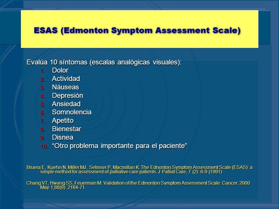 ESAS (Edmonton Symptom Assessment Scale) Evalúa 10 síntomas (escalas analógicas visuales): 1. Dolor 2. Actividad 3. Náuseas 4. Depresión 5. Ansiedad 6
