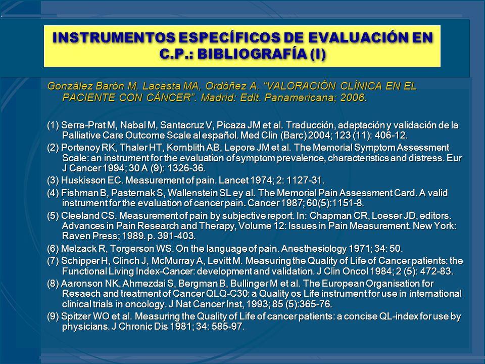 INSTRUMENTOS ESPECÍFICOS DE EVALUACIÓN EN C.P.: BIBLIOGRAFÍA (I) González Barón M, Lacasta MA, Ordóñez A. VALORACIÓN CLÍNICA EN EL PACIENTE CON CÁNCER