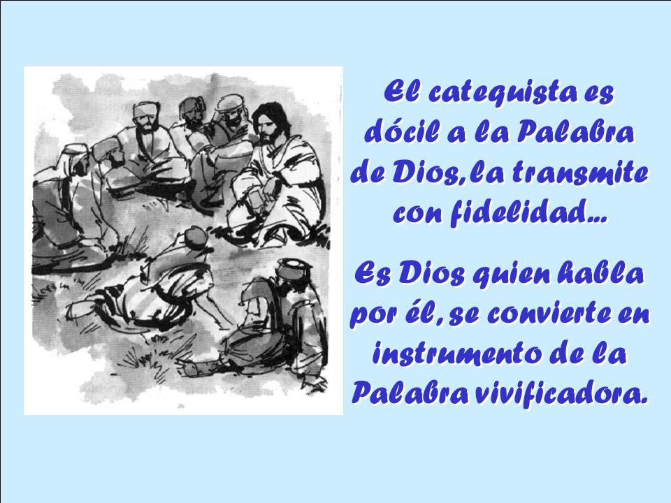 El catequista es dócil a la Palabra de Dios, la transmite con fidelidad...