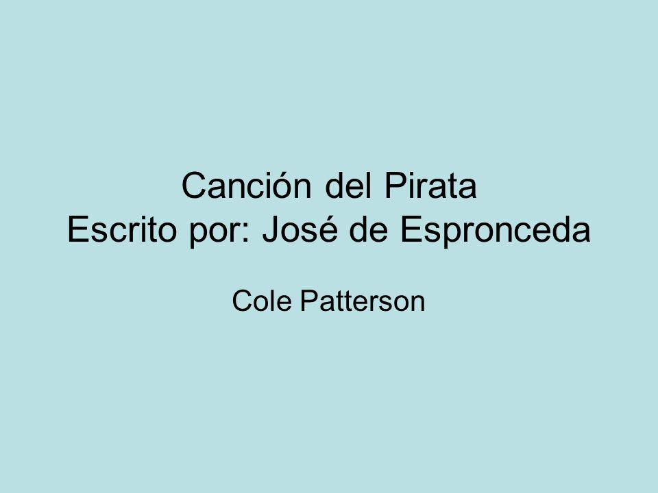 Canción del Pirata Escrito por: José de Espronceda Cole Patterson