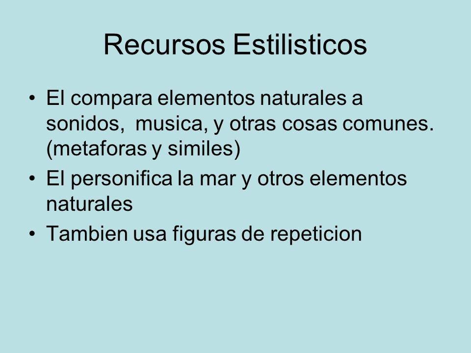 Recursos Estilisticos El compara elementos naturales a sonidos, musica, y otras cosas comunes. (metaforas y similes) El personifica la mar y otros ele