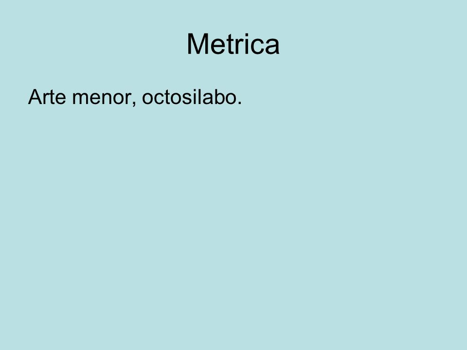 Metrica Arte menor, octosilabo.