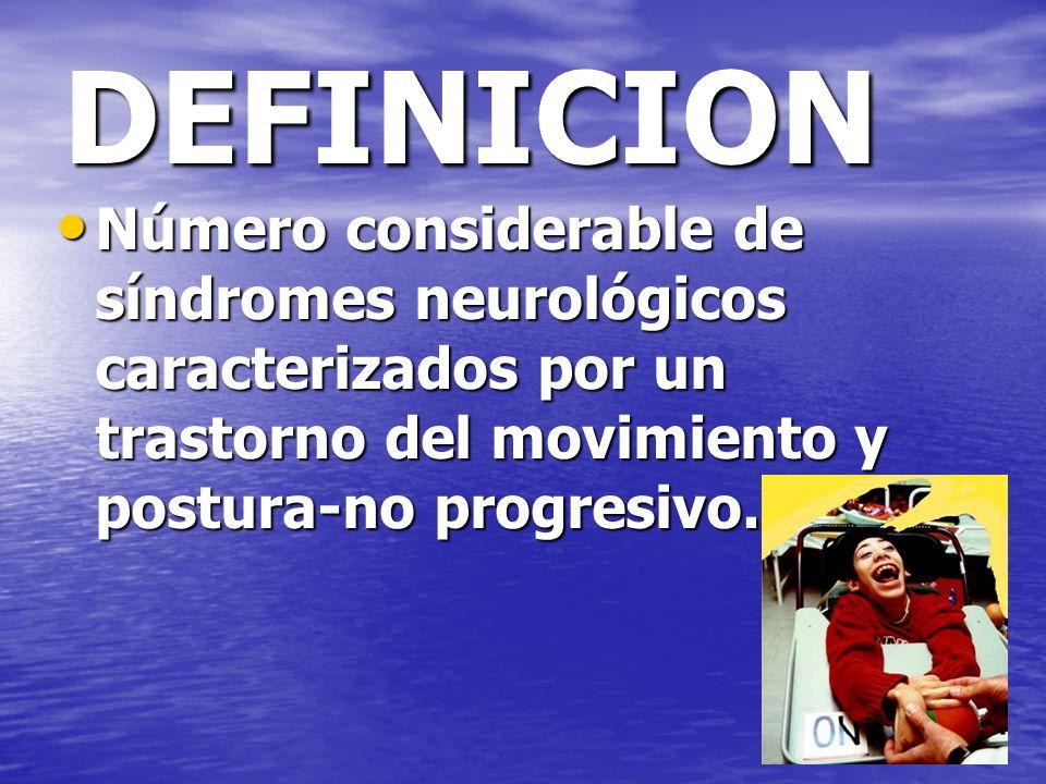 DEFINICION Número considerable de síndromes neurológicos caracterizados por un trastorno del movimiento y postura-no progresivo. Número considerable d