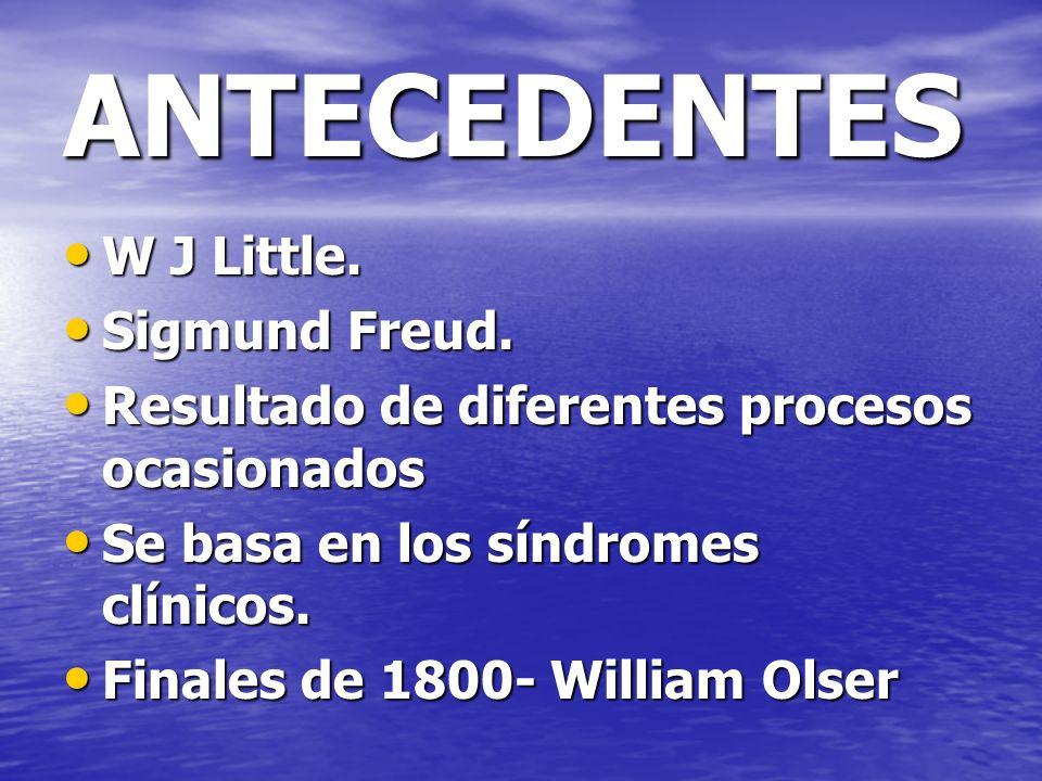 ANTECEDENTES W J Little. W J Little. Sigmund Freud. Sigmund Freud. Resultado de diferentes procesos ocasionados Resultado de diferentes procesos ocasi