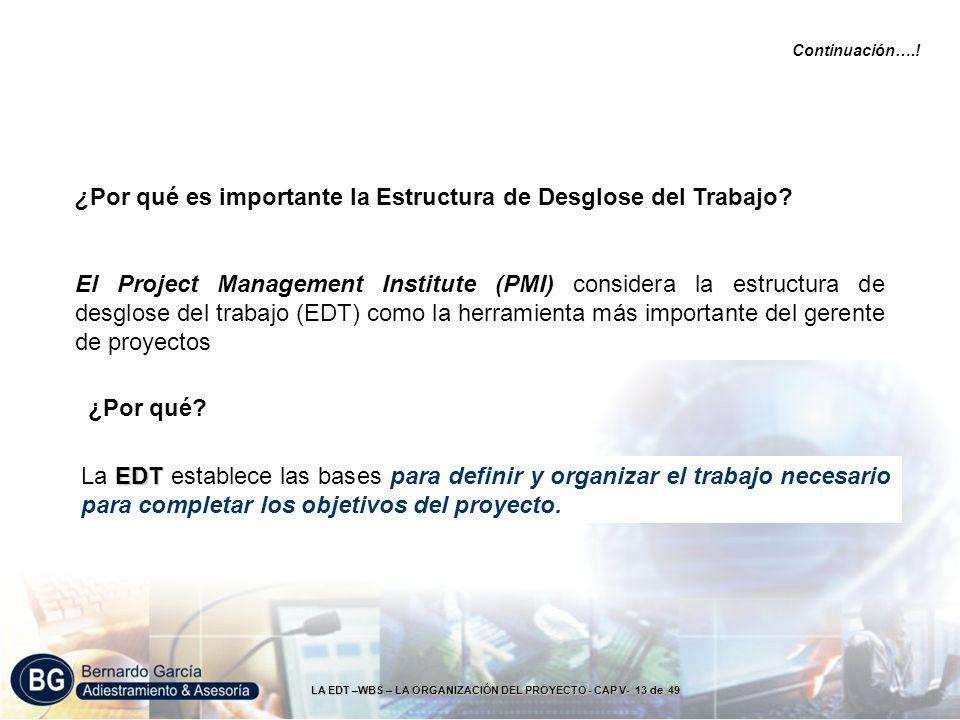 LA EDT –WBS – LA ORGANIZACIÓN DEL PROYECTO - CAP V- 13 de 49 El Project Management Institute (PMI) considera la estructura de desglose del trabajo (ED
