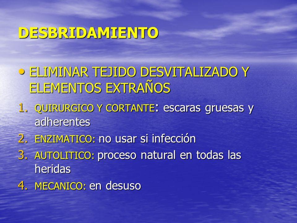 DESBRIDAMIENTO ELIMINAR TEJIDO DESVITALIZADO Y ELEMENTOS EXTRAÑOS ELIMINAR TEJIDO DESVITALIZADO Y ELEMENTOS EXTRAÑOS 1. QUIRURGICO Y CORTANTE : escara