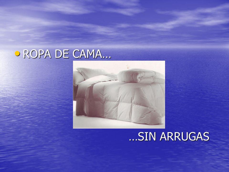 ROPA DE CAMA… ROPA DE CAMA… …SIN ARRUGAS