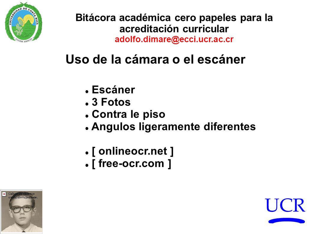 UCR Bitácora académica cero papeles para la acreditación curricular adolfo.dimare@ecci.ucr.ac.cr Uso de la cámara o el escáner Escáner 3 Fotos Contra