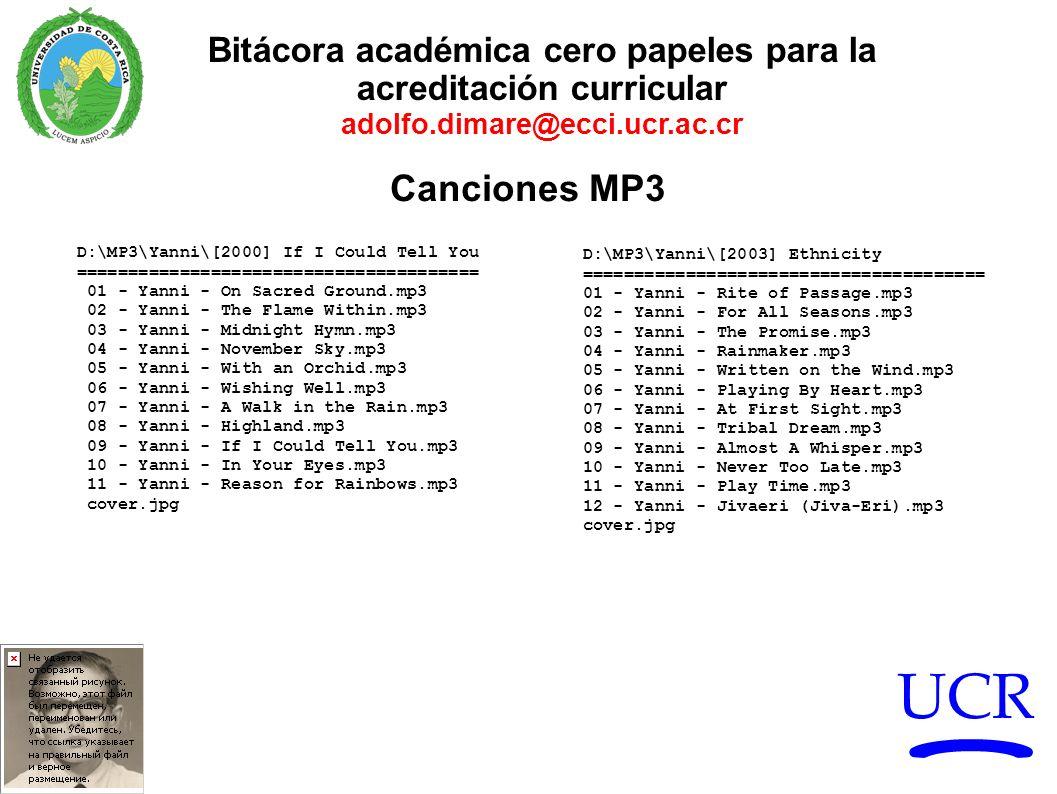 UCR Bitácora académica cero papeles para la acreditación curricular adolfo.dimare@ecci.ucr.ac.cr Canciones MP3 D:\MP3\Yanni\[2000] If I Could Tell You