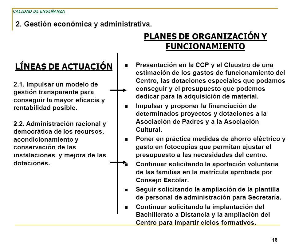 16 PLANES DE ORGANIZACIÓN Y FUNCIONAMIENTO Presentación en la CCP y el Claustro de una estimación de los gastos de funcionamiento del Centro, las dota