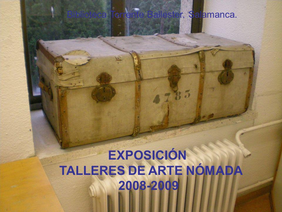 EXPOSICIÓN TALLERES DE ARTE NÓMADA 2008-2009 Biblioteca Torrente Ballester. Salamanca.