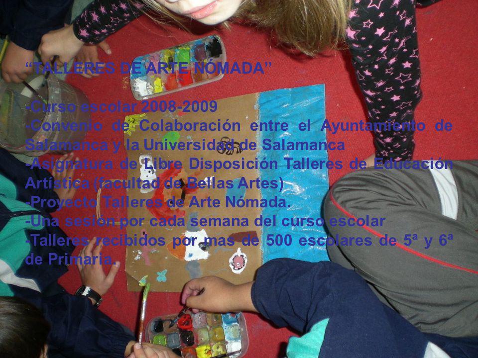 TALLERES DE ARTE NÓMADA -Curso escolar 2008-2009 -Convenio de Colaboración entre el Ayuntamiento de Salamanca y la Universidad de Salamanca -Asignatur