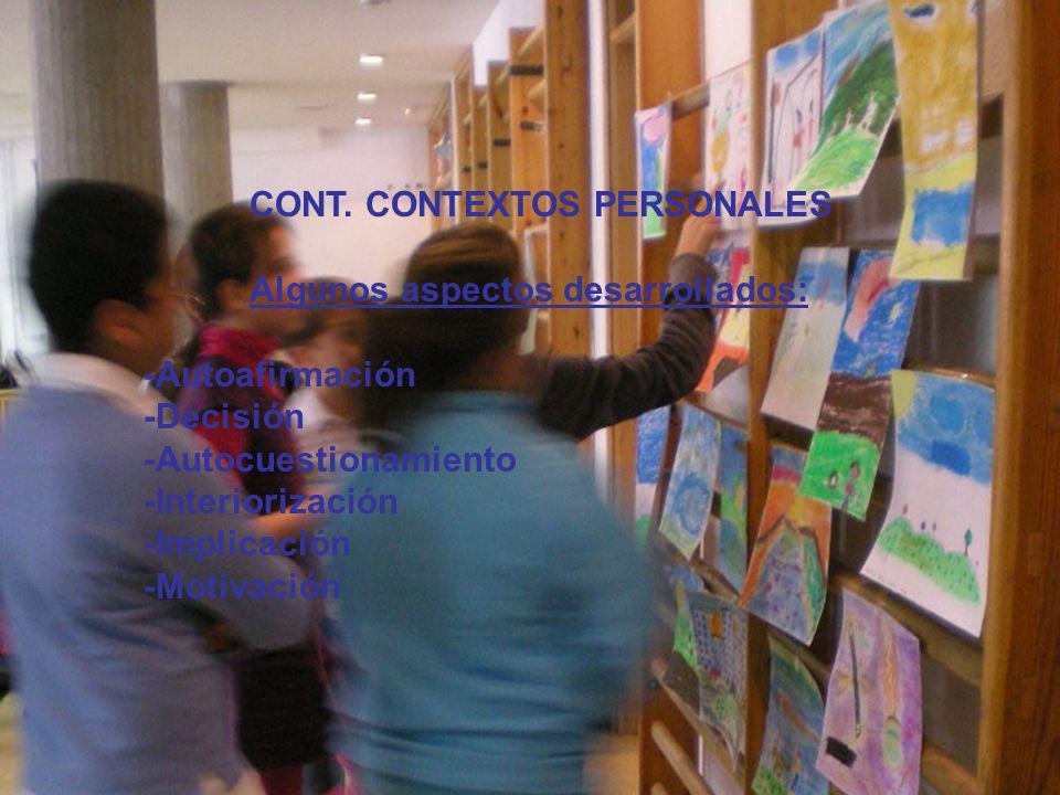 CONT. CONTEXTOS PERSONALES Algunos aspectos desarrollados: -Autoafirmación -Decisión -Autocuestionamiento -Interiorización -Implicación -Motivación