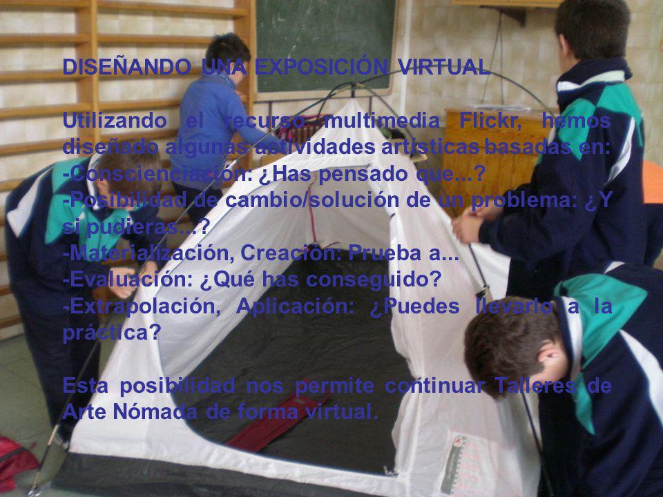 DISEÑANDO UNA EXPOSICIÓN VIRTUAL Utilizando el recurso multimedia Flickr, hemos diseñado algunas actividades artísticas basadas en: -Conscienciación: