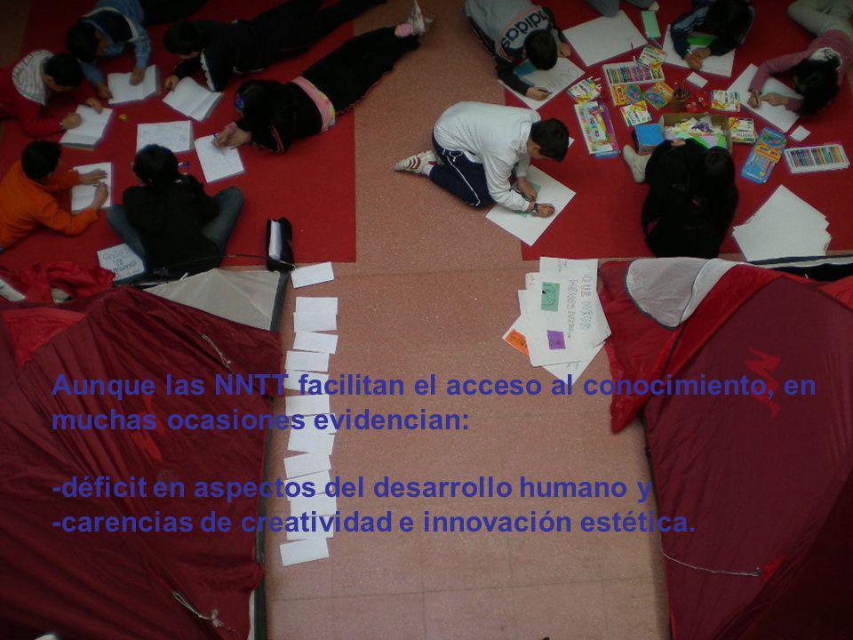 Aunque las NNTT facilitan el acceso al conocimiento, en muchas ocasiones evidencian: -déficit en aspectos del desarrollo humano y -carencias de creati