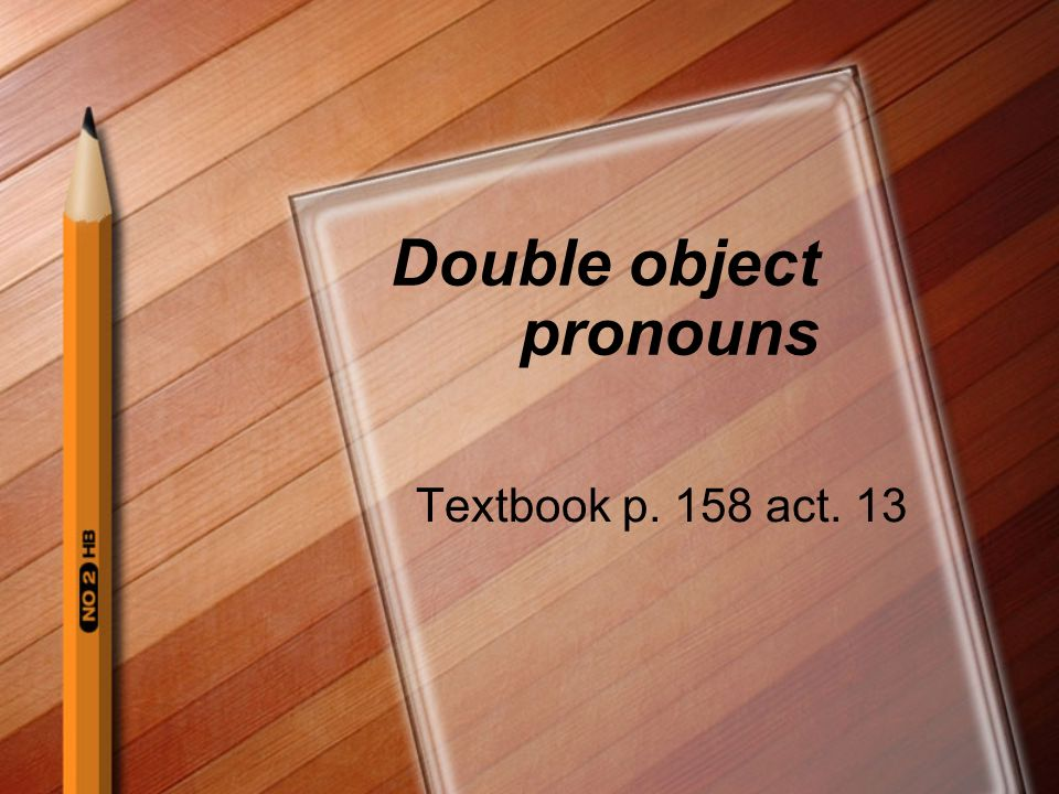 Double object pronouns Textbook p. 158 act. 13