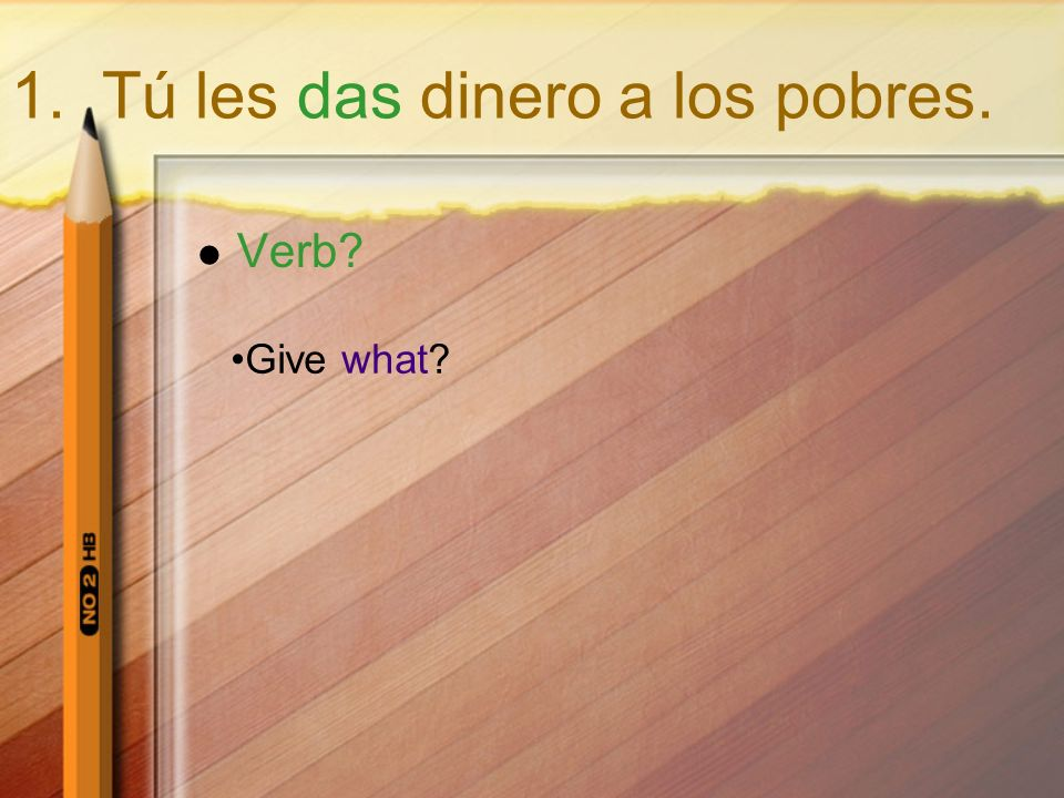 Verb.I am explaining what. información is our DO I am explaining to whom.