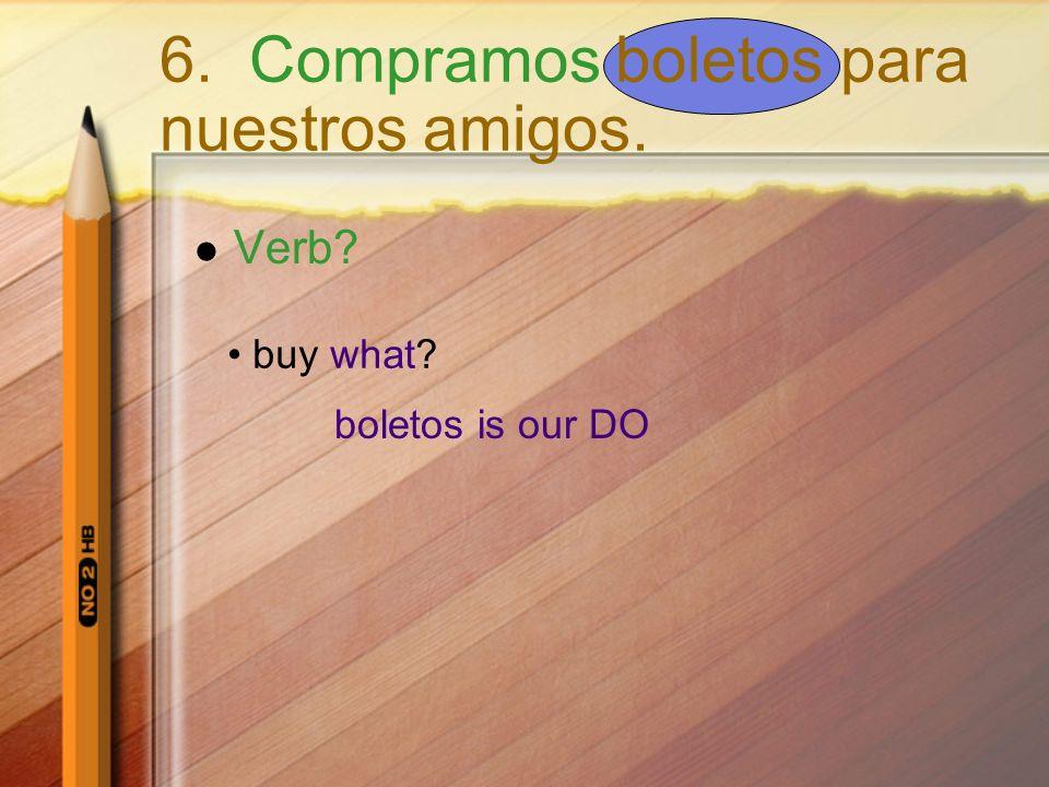 Verb? buy what? boletos is our DO 6. Compramos boletos para nuestros amigos.