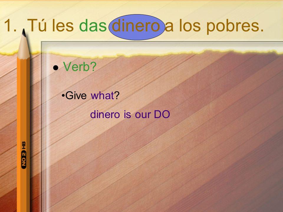 Verb? tell what? La verdad is our DO 4. Siempre me dicen la verdad.