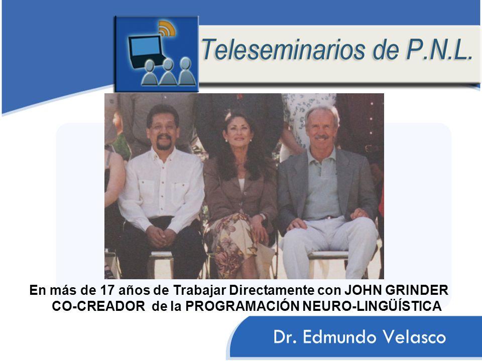 En más de 17 años de Trabajar Directamente con JOHN GRINDER CO-CREADOR de la PROGRAMACIÓN NEURO-LINGÜÍSTICA