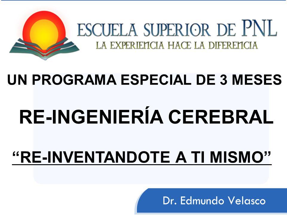 UN PROGRAMA ESPECIAL DE 3 MESES RE-INGENIERÍA CEREBRAL RE-INVENTANDOTE A TI MISMO