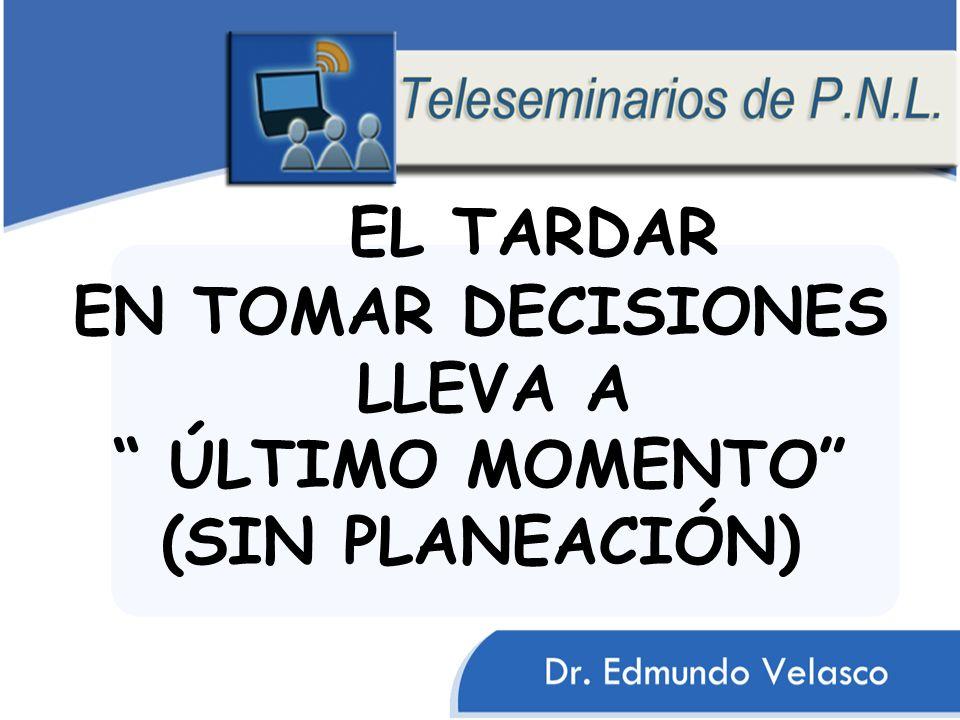 EL TARDAR EN TOMAR DECISIONES LLEVA A ÚLTIMO MOMENTO (SIN PLANEACIÓN)