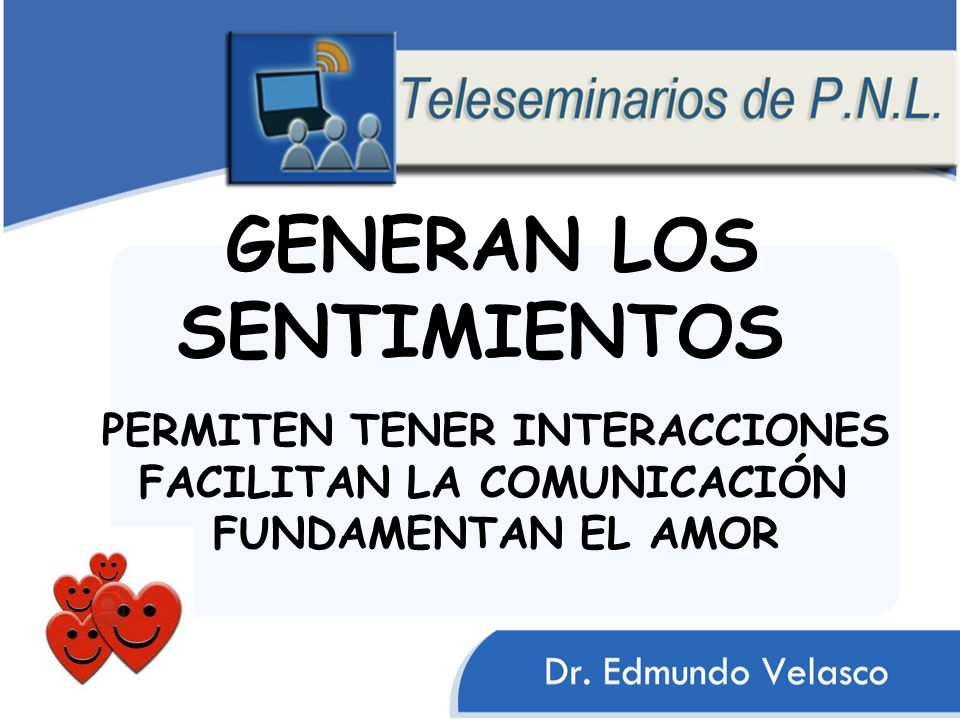 GENERAN LOS SENTIMIENTOS PERMITEN TENER INTERACCIONES FACILITAN LA COMUNICACIÓN FUNDAMENTAN EL AMOR