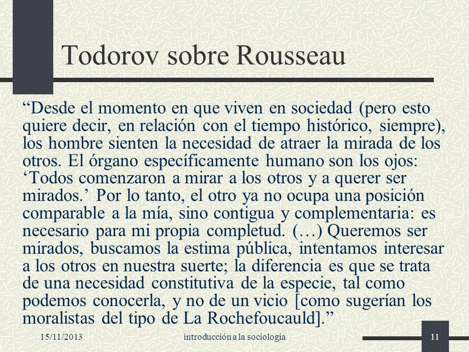 15/11/2013introducción a la sociología11 Todorov sobre Rousseau Desde el momento en que viven en sociedad (pero esto quiere decir, en relación con el