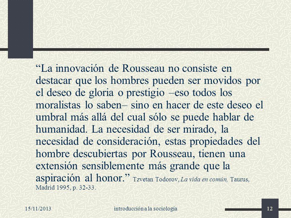 15/11/2013introducción a la sociología12 La innovación de Rousseau no consiste en destacar que los hombres pueden ser movidos por el deseo de gloria o