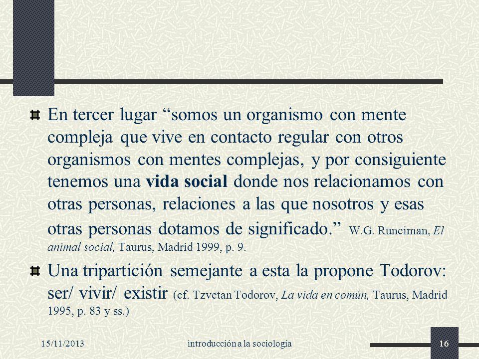 15/11/2013introducción a la sociología16 En tercer lugar somos un organismo con mente compleja que vive en contacto regular con otros organismos con m