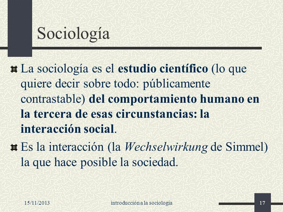 15/11/2013introducción a la sociología17 Sociología La sociología es el estudio científico (lo que quiere decir sobre todo: públicamente contrastable)